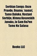 Serbian Songs: Bo E Pravde, Onamo, 'Namo!, Tamo Daleko, Vostani Serbije, Himna Kosovskih Junaka, Ja Sam Ro En Tamo Na Sala U