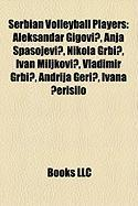 Serbian Volleyball Players: Aleksandar Gigovi?, Anja Spasojevi?, Nikola Grbi?, Ivan Miljkovi?, Vladimir Grbi?, Andrija Geri?, Ivana ?Erisilo
