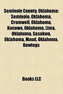 Seminole County, Oklahoma: Seminole, Oklahoma, Cromwell, Oklahoma, Konawa, Oklahoma, Lima, Oklahoma, Sasakwa, Oklahoma, Maud, Oklahoma, Bowlegs