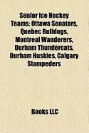 Senior Ice Hockey Teams: Ottawa Senators, Quebec Bulldogs, Montreal Wanderers, Durham Thundercats, Durham Huskies, Calgary Stampeders