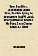 Seon Buddhists: Seongcheol, Seung Sahn, Dae Gak, Kyong Ho, Yongseong, Paul W. Lynch, George Bowman, Seosan, Wu Bong, Samu Sunim, Gihwa