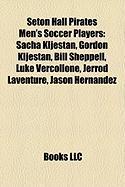 Seton Hall Pirates Men's Soccer Players: Sacha Kljestan, Gordon Kljestan, Bill Sheppell, Luke Vercollone, Jerrod Laventure, Jason Hernandez