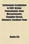 Settlements Established in 1681: Bristol, Pennsylvania, Stow, Massachusetts, Slaughter Beach, Delaware, Cockburn Town