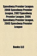 Speedway Premier League: 2008 Speedway Premier League, 2007 Speedway Premier League, 2006 Speedway Premier League, 2003 Speedway Premier League