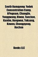 South Hamgyong: Yodok Concentration Camp, H?ngnam, Changjin, Yonggwang, Riwon, Tanchon, Kumho, Hongwon, Toksong, Kowon, Chongpyong, Ho