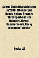 Sports Clubs Disestablished in 2000: Albuquerque Dukes, Helena Brewers, Shreveport-Bossier Bombers, Hawaii Hammerheads, Rocky Mountain Thunder