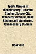Sports Venues in Johannesburg: Ellis Park Stadium, Soccer City, Wanderers Stadium, Rand Stadium, Old Wanderers, Johannesburg Stadium