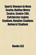 Sports Venues in Nova Scotia: Halifax Metro Centre, Centre 200, Colchester Legion Stadium, Huskies Stadium, Amherst Stadium