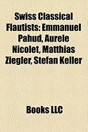 Swiss Classical Flautists: Emmanuel Pahud, Aurele Nicolet, Matthias Ziegler, Stefan Keller