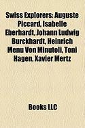 Swiss Explorers: Auguste Piccard, Isabelle Eberhardt, Johann Ludwig Burckhardt, Heinrich Menu Von Minutoli, Toni Hagen, Xavier Mertz