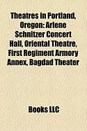 Theatres in Portland, Oregon: Arlene Schnitzer Concert Hall, Oriental Theatre, First Regiment Armory Annex, Bagdad Theater
