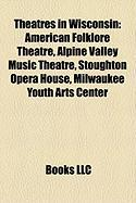Theatres in Wisconsin: American Folklore Theatre, Alpine Valley Music Theatre, Stoughton Opera House, Milwaukee Youth Arts Center
