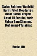 Syrian Painters: Wahbi Al-Hariri, Fateh Moudarres, Omar Hamdi, Krayem Awad, Ali Sarmini, Nazir Nabaa, Sara Shamma, Muhammad Tulaimat