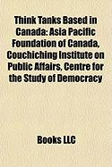 Think Tanks Based in Canada: Asia Pacific Foundation of Canada, Couchiching Institute on Public Affairs, Centre for the Study of Democracy