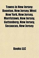 Towns in New Jersey: Boonton, New Jersey, West New York, New Jersey, Morristown, New Jersey, Guttenberg, New Jersey, Secaucus, New Jersey