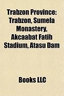 Trabzon Province: Trabzon, Sumela Monastery, Akcaabat Fatih Stadium, Atasu Dam
