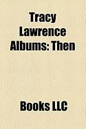 Tracy Lawrence Albums: Then & Now: The Hits Collection, for the Love, I See It Now, the Coast Is Clear, Tracy Lawrence, Time Marches on