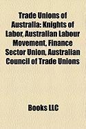 Trade Unions of Australia: Knights of Labor, Australian Labour Movement, Finance Sector Union, Australian Council of Trade Unions