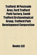 Trafford: M Postcode Area, Ford Trafford Park Factory, South Trafford Archaeological Group, Trafford Park Development Corporatio
