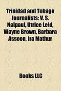 Trinidad and Tobago Journalists: V. S. Naipaul, Utrice Leid, Wayne Brown, Barbara Assoon, IRA Mathur
