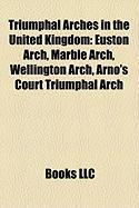 Triumphal Arches in the United Kingdom: Euston Arch, Marble Arch, Wellington Arch, Arno's Court Triumphal Arch