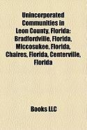 Unincorporated Communities in Leon County, Florida: Bradfordville, Florida, Miccosukee, Florida, Chaires, Florida, Centerville, Florida