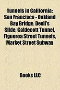 Tunnels in California: San Francisco - Oakland Bay Bridge, Devil's Slide, Caldecott Tunnel, Figueroa Street Tunnels, Market Street Subway