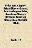 British Rocket Engines: Bristol Siddeley Gamma, Reaction Engines Sabre, Armstrong Siddeley Screamer, Armstrong Siddeley Beta, Waxwing, Rb545