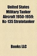 United States Military Tanker Aircraft 1950-1959: Kc-135 Stratotanker