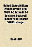 United States Military Trainer Aircraft 1990-1999: T-6 Texan II, T-1 Jayhawk, Rockwell Ranger 2000, Cessna 526 Citationjet