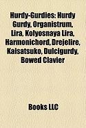 Hurdy-Gurdies: Hurdy Gurdy, Organistrum, Lira, Kolyosnaya Lira, Harmonichord, Drejelire, Kaisatsuko, Dulcigurdy, Bowed Clavier