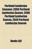 Portland Lumberjax Seasons: 2006 Portland Lumberjax Season, 2008 Portland Lumberjax Season, 2009 Portland Lumberjax Season
