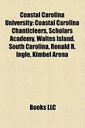 Coastal Carolina University: Coastal Carolina Chanticleers, Scholars Academy, Waites Island, South Carolina, Ronald R. Ingle, Kimbel Arena