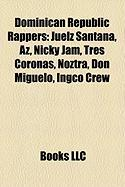 Dominican Republic Rappers: Juelz Santana, AZ, Nicky Jam, Tres Coronas, Noztra, Don Miguelo, Ingco Crew