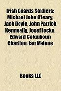 Irish Guards Soldiers: Michael John O'Leary, Jack Doyle, John Patrick Kenneally, Josef Locke, Edward Colquhoun Charlton, Ian Malone