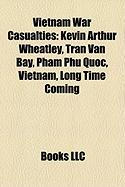 Vietnam War Casualties: Kevin Arthur Wheatley, Tran Van Bay, Pham Phu Quoc, Vietnam, Long Time Coming