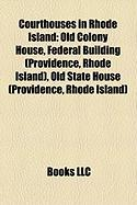 Courthouses in Rhode Island: Old Colony House, Federal Building (Providence, Rhode Island), Old State House (Providence, Rhode Island)