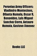Peruvian Army Officers: Vladimiro Montesinos, Ollanta Humala, Oscar R. Benavides, Luis Miguel Sanchez Cerro, Antauro Humala, Gustavo Jimenez