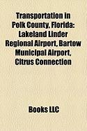 Transportation in Polk County, Florida: Lakeland Linder Regional Airport, Bartow Municipal Airport, Citrus Connection