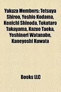 Yakuza Members: Tetsuya Shiroo, Yoshio Kodama, Kenichi Shinoda, Tokutaro Takayama, Kazuo Taoka, Yoshinori Watanabe, Kaneyoshi Kuwata