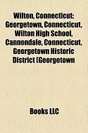 Wilton, Connecticut: Georgetown, Connecticut, Wilton High School, Cannondale, Connecticut, Georgetown Historic District (Georgetown