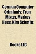 German Computer Criminals: Tron, Mixter, Markus Hess, Kim Schmitz