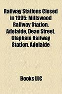 Railway Stations Closed in 1995: Millswood Railway Station, Adelaide, Dean Street, Clapham Railway Station, Adelaide