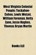 West Virginia Colonial People: Tuckahoe-Cohee, Lewis Wetzel, William Foreman, Betty Zane, Jesse Hughes, Thomas Bryan Martin