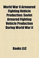 World War II Armoured Fighting Vehicle Production: Soviet Armored Fighting Vehicle Production During World War II