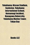 Yokohama: Nissan Stadium, Sankeien, Yokohama International School, Namamugi Incident, Kanagawa University, Yokohama Marine Tower