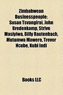 Zimbabwean Businesspeople: Susan Tsvangirai, John Bredenkamp, Strive Masiyiwa, Billy Rautenbach, Mutumwa Mawere, Trevor Ncube, Kubi Indi