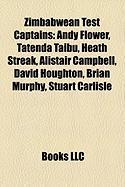 Zimbabwean Test Captains: Andy Flower, Tatenda Taibu, Heath Streak, Alistair Campbell, David Houghton, Brian Murphy, Stuart Carlisle