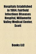 Hospitals Established in 1904: Fairfield Infectious Diseases Hospital, Willamette Valley Medical Center, Scott