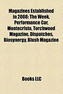 Magazines Established in 2008: The Week, Performance Car, Montecristo, Torchwood Magazine, Dispatches, Biosynergy, Blush Magazine